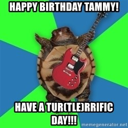 Aspiring Musician Turtle - HAPPY BIRTHDAY TAMMY! Have a Tur(tle)rrific Day!!!