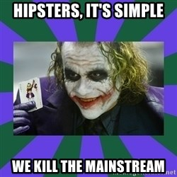 It's Simple Joker - Hipsters, it's simple We kill the mainstream