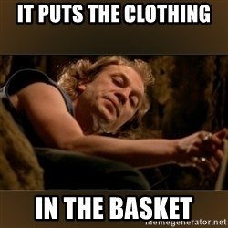 Buffalo Bill - Silence of the Lambs - - It puts the clothing in the basket
