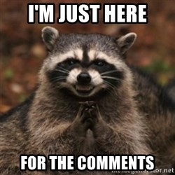 evil raccoon - I'm just here for the comments