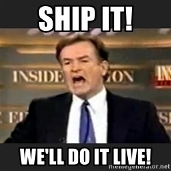 Angry Bill O'Reilly - SHIP IT! We'll do it live!