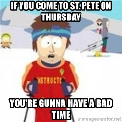 south park skiing instructor - If you come to St. Pete on Thursday You're gunna have a bad time
