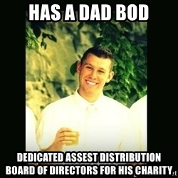 Respectful Frat Guy - Has a DAD BOD Dedicated Assest Distribution Board of Directors for his Charity