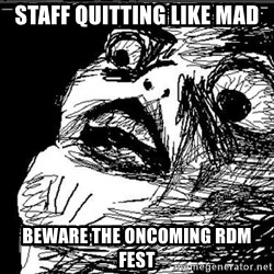 Raisins Face - STAFF QUITTING LIKE MAD BEWARE THE ONCOMING RDM FEST