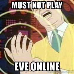 must not fap - Must not play eve online