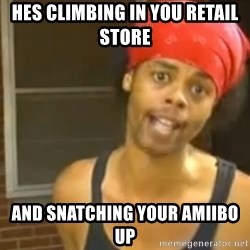 Bed Intruder - HES CLIMBING IN YOU RETAIL STORE  AND SNATCHING YOUR Amiibo UP