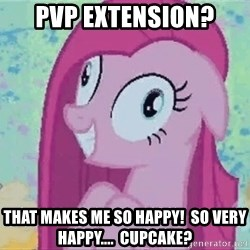 Crazy Pinkie Pie - PvP Extension? That makes me so happy!  So very happy....  cupcake?