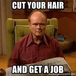 Red Forman - Cut your hair and get a job