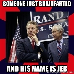 Rand Paul - Someone just brainfarted and his name is Jeb