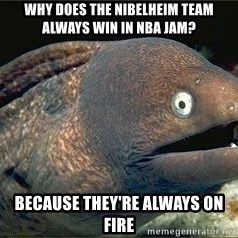 Bad Joke Eel v2.0 - Why does the Nibelheim team always win in NBA Jam? Because they're always on fire