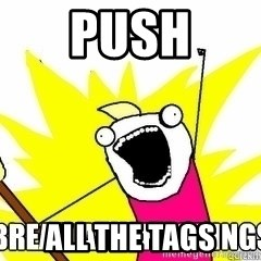 Break All The Things - push all the tags