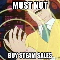 must not fap - must not  buy steam sales