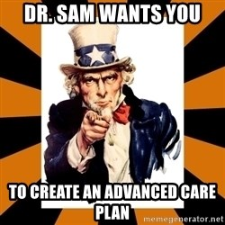 Uncle sam wants you! - DR. SAM WANTS YOU to create an advanced care plan