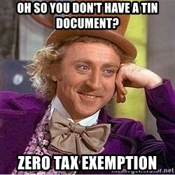 Oh so you're - Oh so you don't have a TIN document? ZERO TAX EXEMPTION