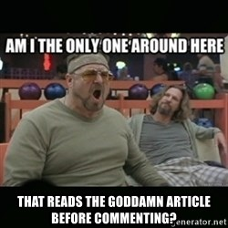 angry walter -  that reads the goddamn article before commenting?