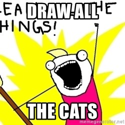 clean all the things - DRAW ALL THE CATS