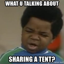 Gary Coleman II - What u talking about sharing a tent?