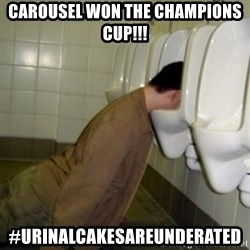 drunk meme - Carousel won the Champions Cup!!! #urinalcakesareunderated