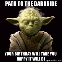 ProYodaAdvice - Path to the darkside your birthday will take you, happy it will be