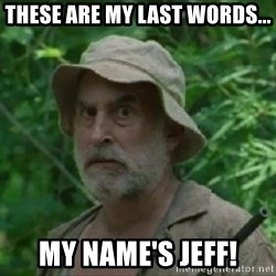 The Dale Face - these are my last words... MY NAME'S JEFF!