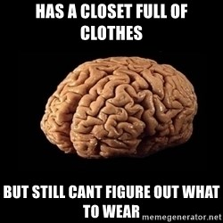 Evil Brain - Has a closet full of clothes but still cant figure out what to wear