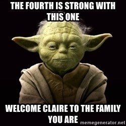 ProYodaAdvice - The Fourth is Strong with this one Welcome Claire to the Family you are