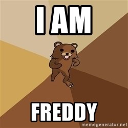 Pedo Bear From Beyond - I AM FREDDY