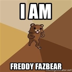 Pedo Bear From Beyond - i am FREDDY FAZBEAR