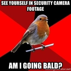 Retail Robin - see yourself in security camera footage am i going bald?
