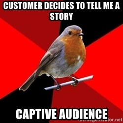 Retail Robin - customer decides to tell me a story captive audience