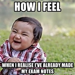 Evil Asian Baby - HOW I FEEL WHEN I REALISE I'VE ALREADY MADE MY EXAM NOTES