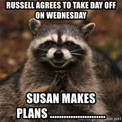evil raccoon - Russell agrees to take day off on Wednesday Susan makes plans ........................