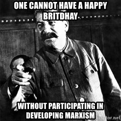 Joseph Stalin - One cannot have a happy britdhay Without participating in developing marxism