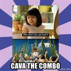 Why don't we use both girl -  CAVA THE COMBO
