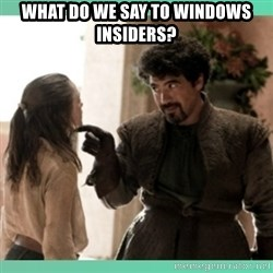 What do we say - What do we say to Windows Insiders?
