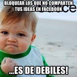 success baby - bloquear los que no comparten tus ideas en facebook ...es de debiles!
