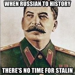 Joseph Stalin - WHEN RUSSIAN TO HISTORY THERE'S NO TIME FOR STALIN