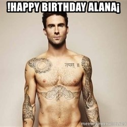 Adam Levine - !HAPPY BIRTHDAY ALANA¡