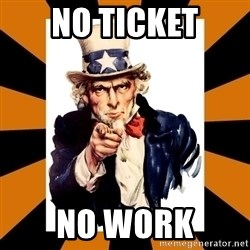 Uncle sam wants you! - No TICKET NO WORK