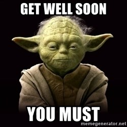 ProYodaAdvice - GET WELL SOON YOU MUST