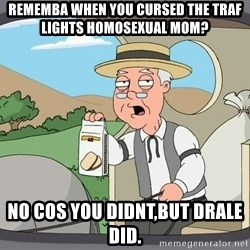 Pepperidge Farm Remembers Meme - rememba when you cursed the traf lights homosexual mom? no cos you didnt,but drale did.