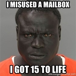 Misunderstood Prison Inmate - I misused a mailbox I got 15 to life
