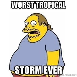 Comic Book Guy Worst Ever - Worst TROPICAL STORM EVER