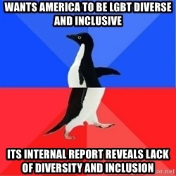 Socially Awkward to Awesome Penguin - wants America to be LGBT diverse and inclusive its internal report reveals lack of diversity and inclusion