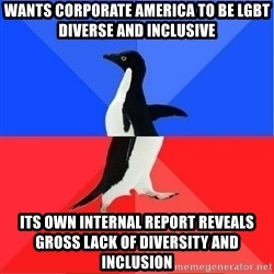 Socially Awkward to Awesome Penguin - wants corporate america to be LGBT diverse and inclusive its own internal report reveals gross lack of diversity and inclusion