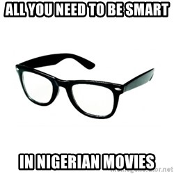 hipster glasses - All you need to be smart In Nigerian movies