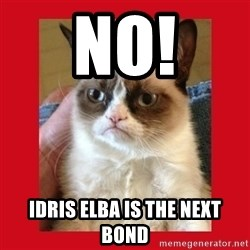 No cat - NO! Idris Elba is the next Bond