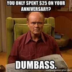Red Forman - You only spent $25 on your anniversary? DUMBASS.