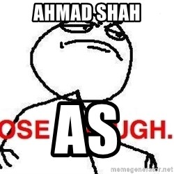Close enough guy - Ahmad Shah AS