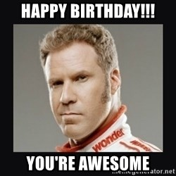 ricky bobby  - happy birthday!!! you're awesome